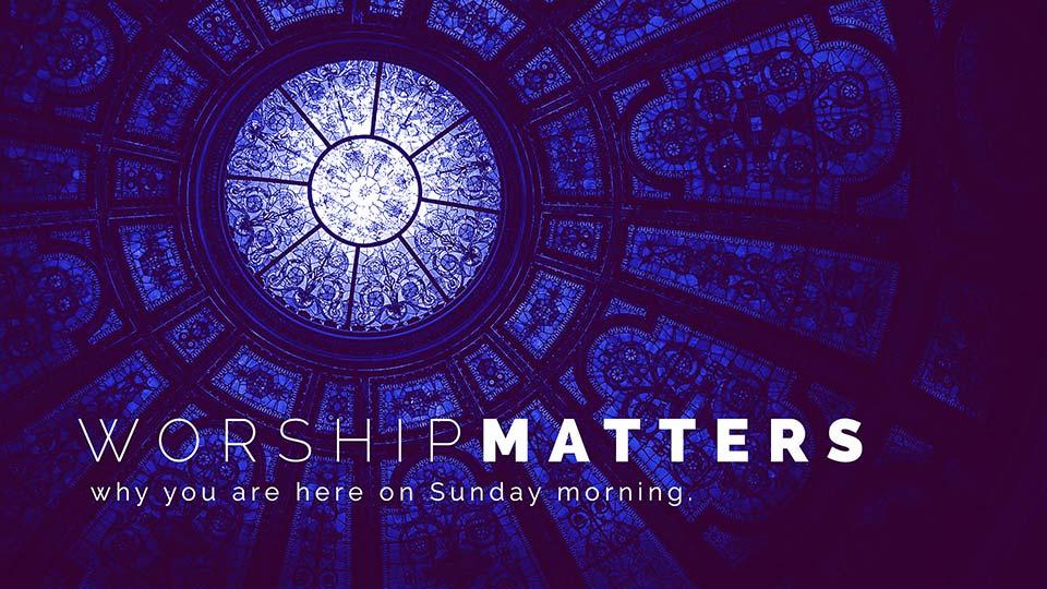 Worship Matters Sermon Series